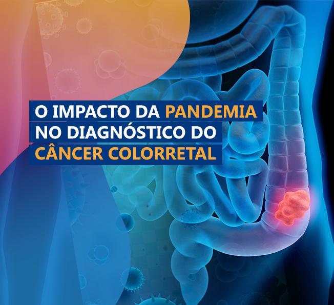 O IMPACTO DA PANDEMIA NO DIAGNÓSTICO DO CÂNCER COLORRETAL