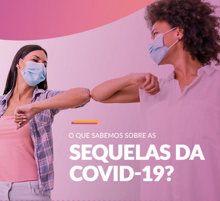 O QUE SABEMOS SOBRE AS SEQUELAS DA COVID-19?